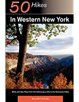 50 Hikes in Western New York - Walks & Day Hikes from the Cattarauus Hills to the Genessee Valey (Explorer's 50 Hikes)