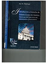 Introduccion Al Derecho De Estados Unidos De America/ Introduction to the Law in the United States of America: Todo Lo Que Debe Saber Acerca Del Sistema Juridico Estadounidense