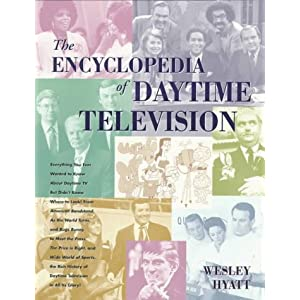 【クリックで詳細表示】The Encyclopedia of Daytime Television: Everything You Ever Wanted to Know About Daytime TV but Didn't Know Where to Look! from American Bandstand, As the World Turns, and Bugs Bunny, to [ペーパーバック]