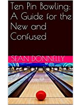 Ten Pin Bowling: A Guide for the New and Confused