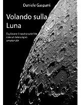 Volando sulla Luna: Esplorare il nostro satellite con un telescopio amatoriale (Italian Edition)