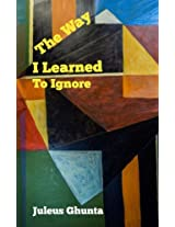The Way I Learned To Ignore: Published by Bamboo Talk Press