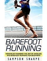 Barefoot Running: Minimalist Running! The Art of Shoeless and Barefoot Running for Beginners (Barefoot Running - Minimalist - Jogging - Track and Field - Running)