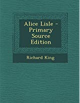 Alice Lisle - Primary Source Edition