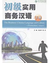 The Business Chinese Language and Culture --- Elementary Volume 2 (The bilingual Series)