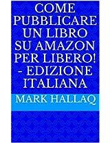 Come pubblicare un libro su Amazon per libero! - Edizione italiana (Italian Edition)