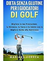 Dieta Senza Glutine Per I Giocatori Di Golf: Miigliora La Tua Prestazione, La Distanza, La Forza E La Salute Con La Migliore Guida Alla Nutrizione