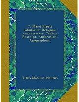 T. Macci Plauti Fabularum Reliquiae Ambrosianae: Codicis Rescripti Ambrosiani Apographum