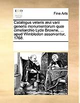 Catalogus Veteris Aevi Varii Generis Monumentorum Quae Cimeliarchio Lyde Browne, ... Apud Wimbledon Asservantur, 1768.