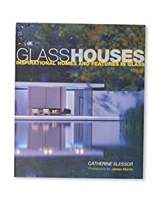 Glass Houses: Inspirational Homes and Features in Glass