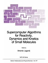Supercomputer Algorithms for Reactivity, Dynamics and Kinetics of Small Molecules: Volume 277 (Nato Science Series C:)