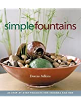 Simple Fountains: 20 Step-By-Step Projects for Indoors and Out