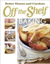Off the Shelf Baking: Combine Fresh Ingredients with Convenience Foods for Meals Made Simple (Bertter Homes and Gardens Off the Shelf)