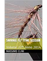 Sauvage Fly Tying Session: Volume 22° (Fly Tying Sessions) (Italian Edition)