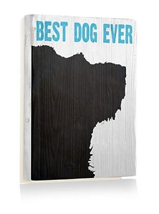 Ursula Dodge Best Dog Ever Reclaimed Wood Sign