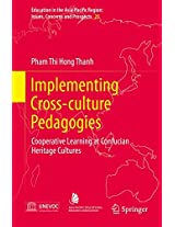 Implementing Cross-Culture Pedagogies: Cooperative Learning at Confucian Heritage Cultures (Education in the Asia-Pacific Region: Issues, Concerns and Prospects)