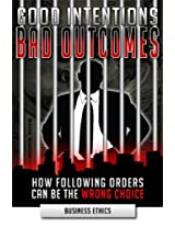 Good Intentions, Bad Outcomes: How Following Orders Can Be the Wrong Choice: Business Ethics