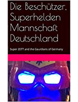 Die Beschützer, Superhelden Mannschaft Deutschland: Super ZETT and the Gaurdians of Germany (German Edition)