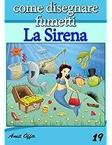 Disegno per Bambini: Come Disegnare Fumetti - La Sirena (Imparare a Disegnare Vol. 19) (Italian Edition)