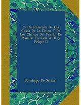 Carta-Relación De Las Cosas De La China Y De Los Chinos Del Parián De Manila: Enviada Al Rey Felipe II