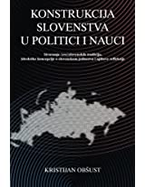 Konstrukcija slovenstva u politici i nauci: Stvaranje (sve)slovenskih tradicija, ideoloske koncepcije o slovenskom jedinstvu i njihove refleksije