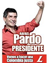 Vamos a hacer una Colombia Justa: Ideas que Gobiernan - Campaña Rafael Pardo Presidente Enero - Mayo 2010