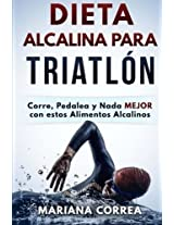 Dieta Alcalina Para Triatlon/ Alkaline Diet For Triathlon: Corre, Pedalea Y Nada Mejor Con Estos Alimentos Alcalinos/ Run, Pedal and Nothing Better With These Foods Alkalis