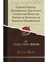Certain Partial Differential Equations Connected With the Theory of Surfaces of Surfaces Dissertation (Classic Reprint)