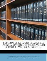 Bulletin de La Societe Nationale D'Acclimatation de France, Volume 4, Issue 1 - Volume 5, Issue 11...