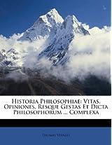 Historia Philosophiae: Vitas, Opiniones, Resque Gestas Et Dicta Philosophorum ... Complexa