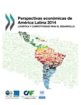 Perspectivas Economicas de America Latina 2014: Logistica y Competitividad Para El Desarrollo (Economic Commission for Latin America and the Caribbean - Oecd Development Centre)
