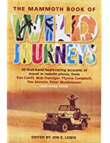 The Mammoth Book of Wild Journeys: 45 Heart-stopping Accounts of Adventure Travel (Mammoth Books)