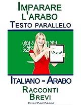 Imparare l'arabo - Testo parallelo - Racconti Brevi (Italiano - Arabo) (Italian Edition)