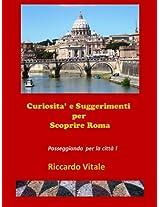 Curiosità' e Suggerimenti per Scoprire Roma (Italian Edition)