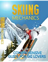 Skiing Mechanics- Comprehensive Guide for Ski Lovers
