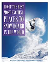 100 of the Most Exciting Places to Snowboard In the World