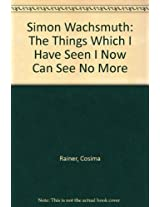 Simon Wachsmuth: The Things Which I Have Seen I Now Can See No More