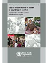 Social Determinants of Health in Countries in Conflict: A Perspective from the Eastern Mediterranean (WHO Regional Office for the Eastern Mediterranean)