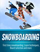 Snowboarding: First time snowboarding, Learn techniques, Board selection and more