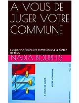 A VOUS DE JUGER VOTRE COMMUNE: L'expertise financière communale à la portée de tous (LA COMMUNE UN ENJEU POUR NOUS TOUS t. 2) (French Edition)