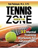 Tennis Inside the Zone: 32 Mental Training Workouts for Champions