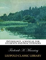 Physiology, a manual for students and practitioners