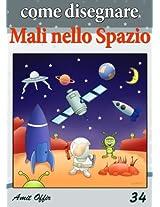 Disegno per Bambini: Come Disegnare Fumetti: Mali nello Spazio (Imparare a Disegnare Vol. 34) (Italian Edition)