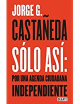 Solo asi /Just So: Por una Agenda Ciudadana independiente / Being a Citizen's Agenda