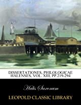 Dissertationes, Philologicae Halenses, Vol. XIII, pp.219-294
