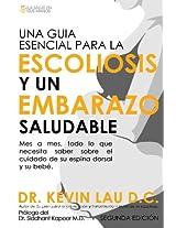 Una Guia Esencial Para La Escoliosis y Un Embarazo Saludable (Segunda Edicion): Mes a Mes, Todo Lo Que Necesita Saber Sobre El Cuidado de Su Espina Do