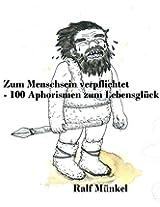 Zum Menschsein verpflichtet: 100 Aphorismen zum Lebensglück (German Edition)