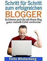Schritt für Schritt zum erfolgreichen Blogger: So können auch Sie mit Ihrem Blog ganz einfach Geld verdienen (German Edition)