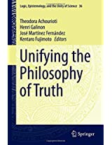 Unifying the Philosophy of Truth (Logic, Epistemology, and the Unity of Science)