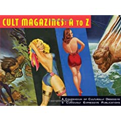 Cult Magazines A to Z: A Compendium of Culturally Obsessive & Curiously Expressive Publications